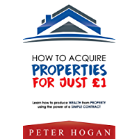 How to Acquire Properties for Just £1: Learn How to Produce Wealth from Property Using the Power of a Simple Contract