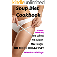Soup Diet Cookbook: No Wheat; No Gluten; No Hunger; No More Belly Fat!: 35 Yummy Soups and Smoothies to Lose Weight and Belly Fat Naturally Without Hunger; ... (How To Cook Healthy in a Hurry Book 5)