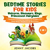 Bedtime Stories for Kids: Unicorns, Dinosaurs, Kings, Princesses & Fairy Tales (2 in 1): Meditation Stories for Children…