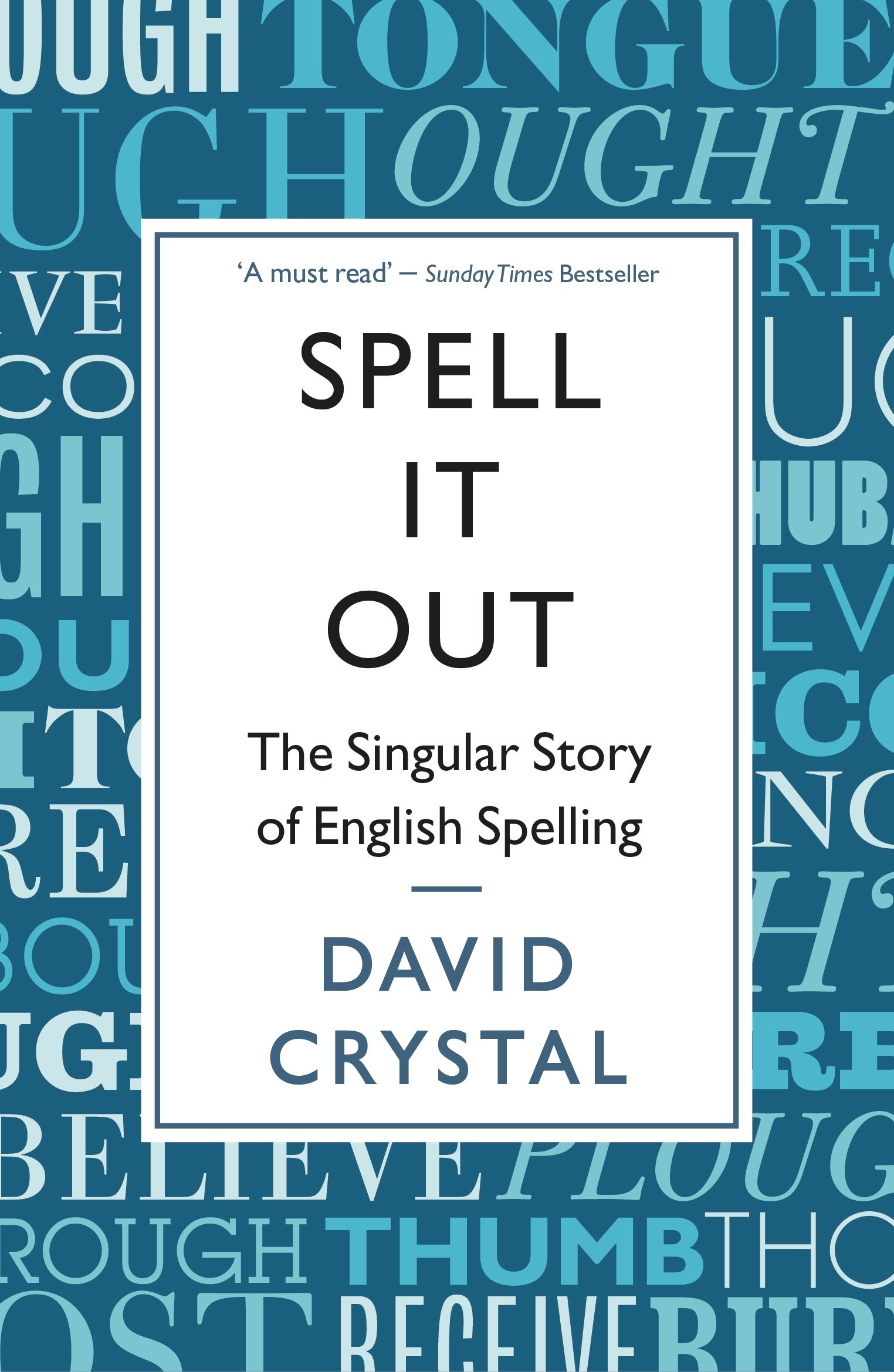 Spell It Out: The singular story of English spelling (English Edition)