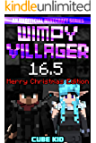 Wimpy Villager 16.5: The Ebook: The Movie: The Game: The Submarine: The Schoolbus: The Just Kidding It's Actually An…