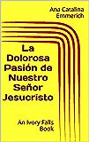 La Dolorosa Pasión de Nuestro Señor Jesucristo (Spanish Edition)