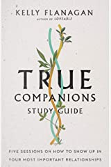 True Companions Study Guide: Five Sessions on How to Show Up in Your Most Important Relationships Kindle Edition
