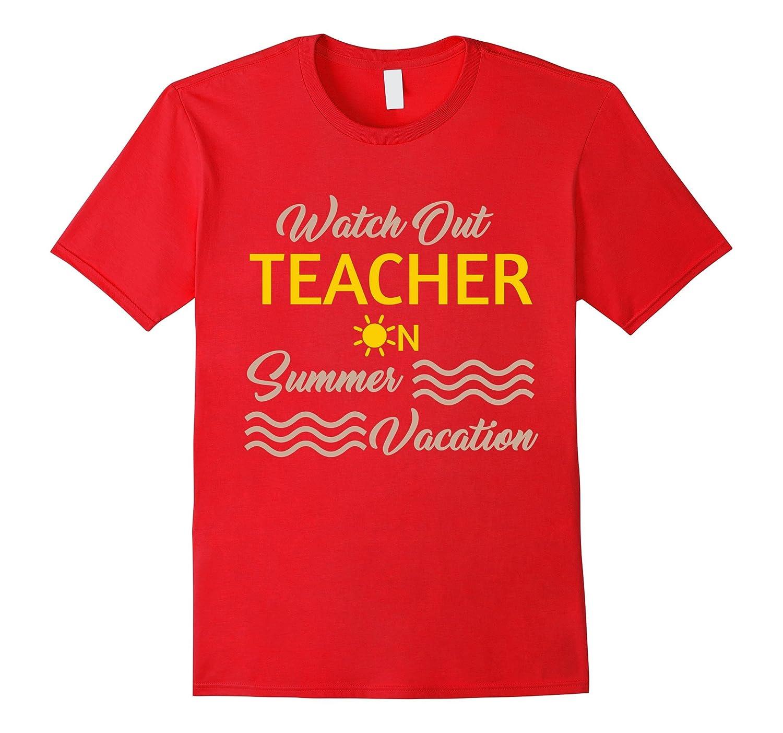 55ddaa5e729e Watch Out Teacher On Summer Vacation Funny Teacher tshirt – Hntee.com