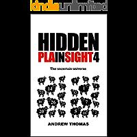 Hidden In Plain Sight 4: The uncertain universe (English Edition)
