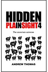 Hidden In Plain Sight 4: The uncertain universe Kindle Edition