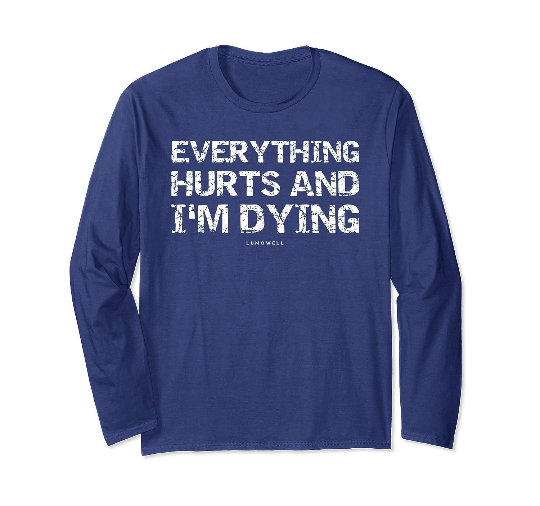 Funny Workout Shirts: Everything Hurts And I'm Dying T Shirt-Awarplus