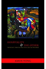 Hospitality and the Other: Pentecost, Christian Practices, and the Neighbor: Pentecost, Christian Practices and the Neighbour (Faith Meets Faith) Kindle Edition
