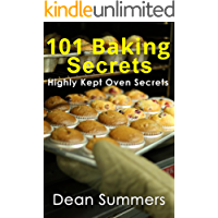 101 BAKING SECRETS : Highly Kept Oven Secrets (How, Health, Nutrition, Recipe, Breakfast, How To Bake, Scones, The 5 minute, Flour, Oven, Meals, Cookies, Step by Step, Benefits, Secret, Fun, DIY)