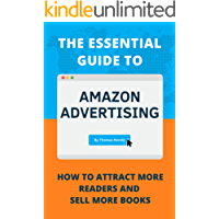 The Essential Guide to Amazon Advertising: How to Attract More Readers And Sell More Books
