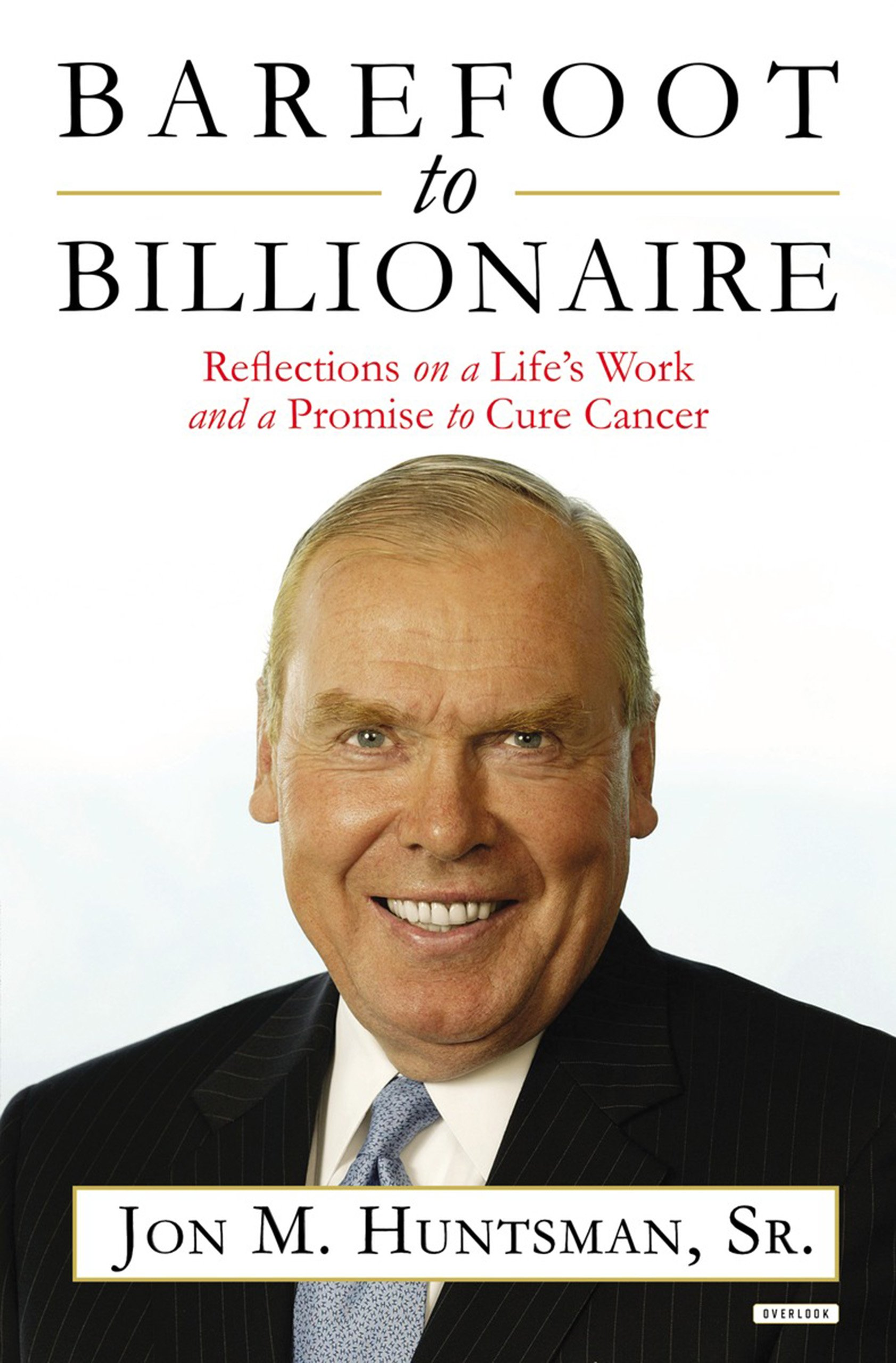 Barefoot To Billionaire Reflections On A Life S Work And A Promise To Cure Cancer Huntsman Jon 9781468309324 Amazon Com Books