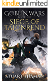 The Goblin Wars Part One: Siege of Talonrend: (Epic Fantasy; Book One of the Goblin Wars Series)