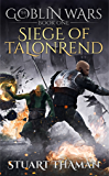 The Goblin Wars Part One: Siege of Talonrend: (Epic Fantasy; Book One of the Goblin Wars Series)