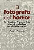 El fotógrafo del horror: La historia de Francisco Boix y las fotos robadas a los SS de Mauthausen (TESTIMONIOS Y MEMORI)