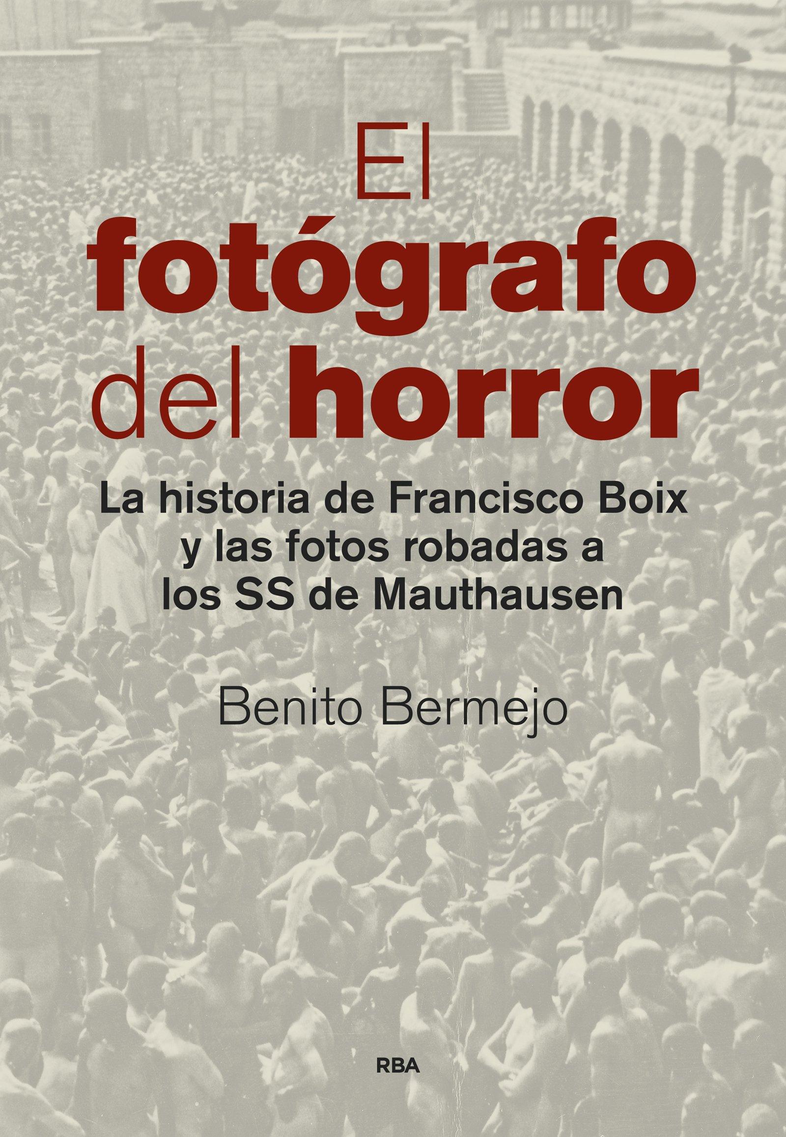 El fotógrafo del horror: La historia de Francisco Boix y las fotos robadas a los SS de Mauthausen (ENSAYO Y BIOGRAFIA) Tapa dura – 12 may 2015 BENITO BERMEJO SANCHEZ RBA Libros 8490565007 Biografía: General