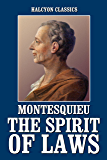 The Spirit of Laws by Montesquieu (Halcyon Classics)