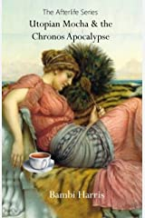 Utopian Mocha and the Chronos Apocalypse (The Afterlife Series Book 10) Kindle Edition