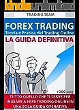 FOREX TRADING: LA GUIDA DEFINITIVA PER PRINCIPIANTI: Teoria e Pratica del Trading Online