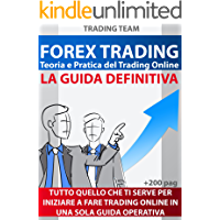 FOREX TRADING: LA GUIDA DEFINITIVA PER PRINCIPIANTI - Ed. 2019: Teoria e Pratica del Trading Online (TRADING TEAM)