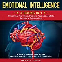 Emotional Intelligence: 3 Books in 1: Retraining Your Brain, Improve Your Social Skills, Anxiety in Relationships