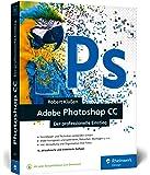 Adobe Photoshop CC: Photoshop-Know-how für Einsteiger im Grafik- und Fotobereich – 4. Auflage