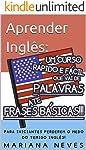 Aprender Inglês: Um Curso Rápido e Fácil que vai de Palavras até Frases Básicas!!!: PARA INICIANTES PERDEREM O MEDO DO...