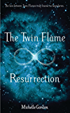 The Twin Flame Resurrection (Earth Angel Series Book 6)