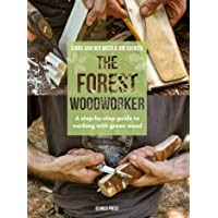 The Forest Woodworker: A Step-by-Step Guide to Working with Green Wood