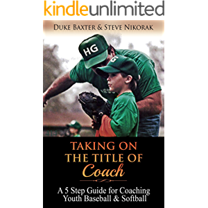 Taking on the Title of COACH: A 5 Step Guide for Coaching Youth Baseball and Softball