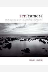 Zen Camera: Creative Awakening with a Daily Practice in Photography Kindle Edition