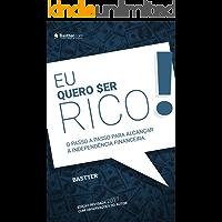 Eu Quero Ser Rico - 2017: Passo a passo para alcançar a Tranquilidade Financeira