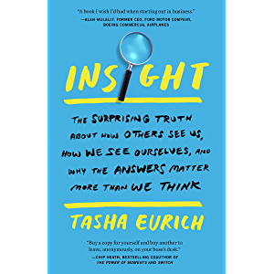 Insight: The Surprising Truth About How Others See Us, How We See Ourselves, and Why the Answers Matter More Than We…