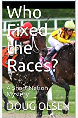 Who Fixed the Races?: A Short Nelson Mystery (The Nelson Mysteries Book 3) Kindle Edition