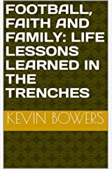 Football, Faith and Family: Life Lessons Learned in the Trenches Kindle Edition