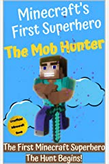 The Mob Hunter: The Hunt Begins (Unofficial Minecraft Superhero Series) (Minecraft's First Superhero Book 1) Kindle Edition