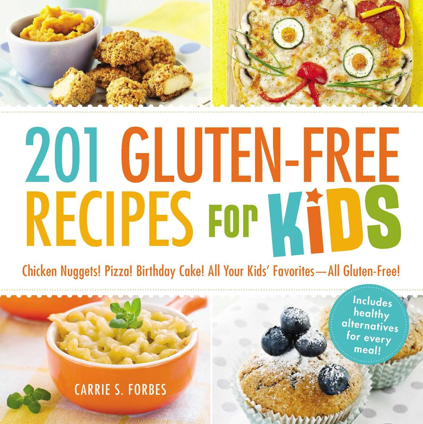 201 Gluten Free Recipes For Kids Chicken Nuggets Pizza Birthday Cake All Your Favorites