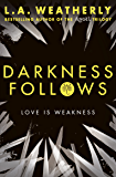 Darkness Follows: The Broken Trilogy