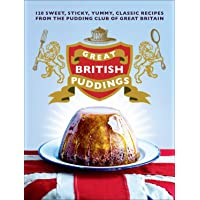 Great British Puddings: 140 Sweet, Sticky, Yummy, Classic Recipes from the Pudding Club of Great Britain