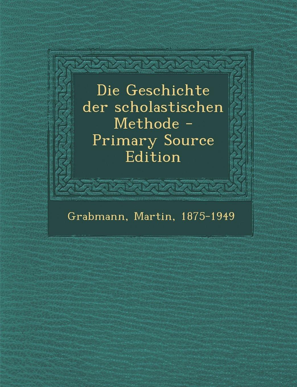 Die Geschichte Der Scholastischen Methode - Primary Source Edition (German Edition) pdf epub