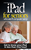 iPad for Seniors Who Aren't Computer Savvy: Get to Know your iPad in Less than One Hour! (A Nick Welch Guide To Book 1)