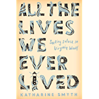 All the Lives We Ever Lived: Seeking Solace in Virginia Woolf (English Edition)