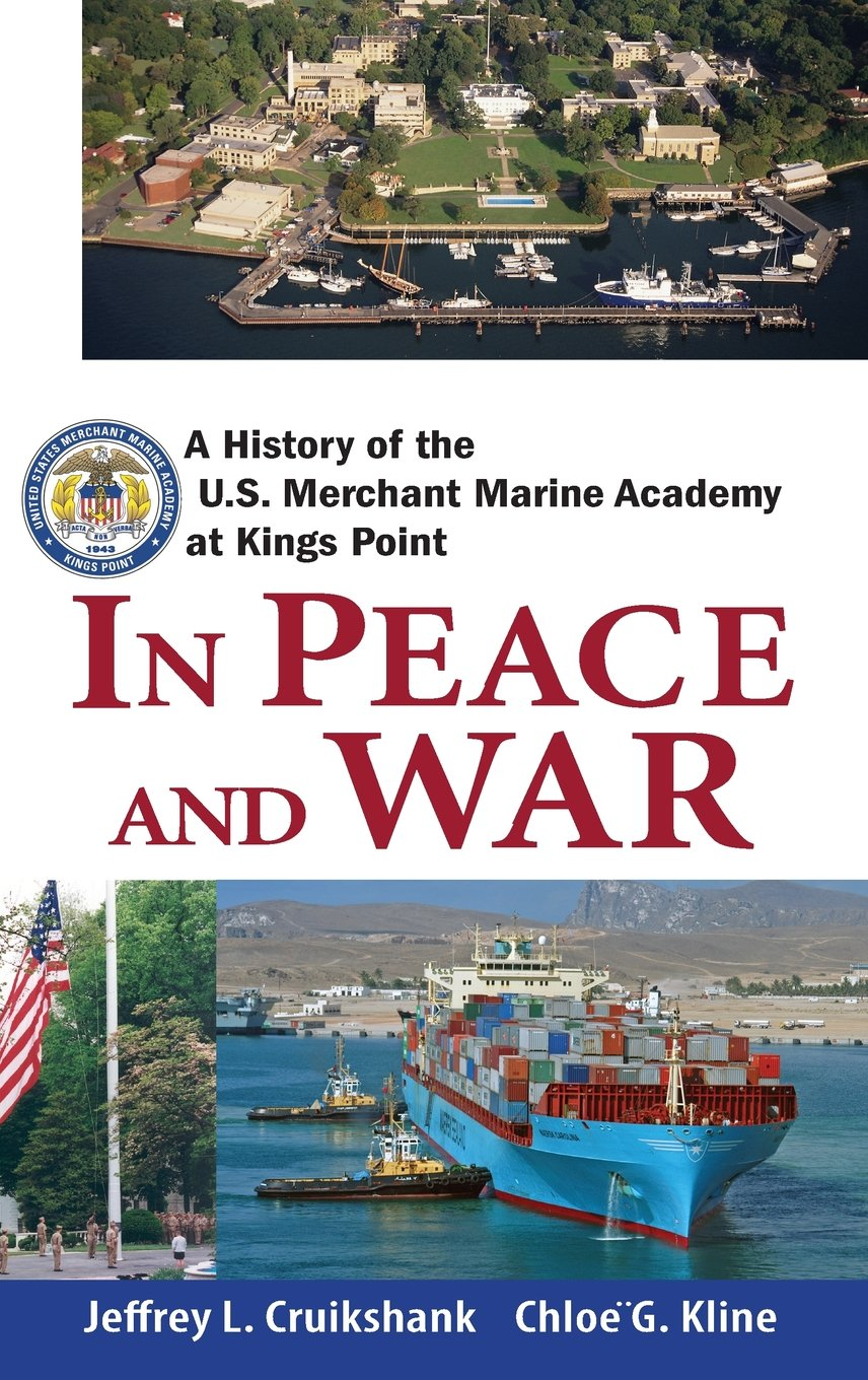 In Peace and War: A History of the U.S. Merchant Marine Academy at Kings Point