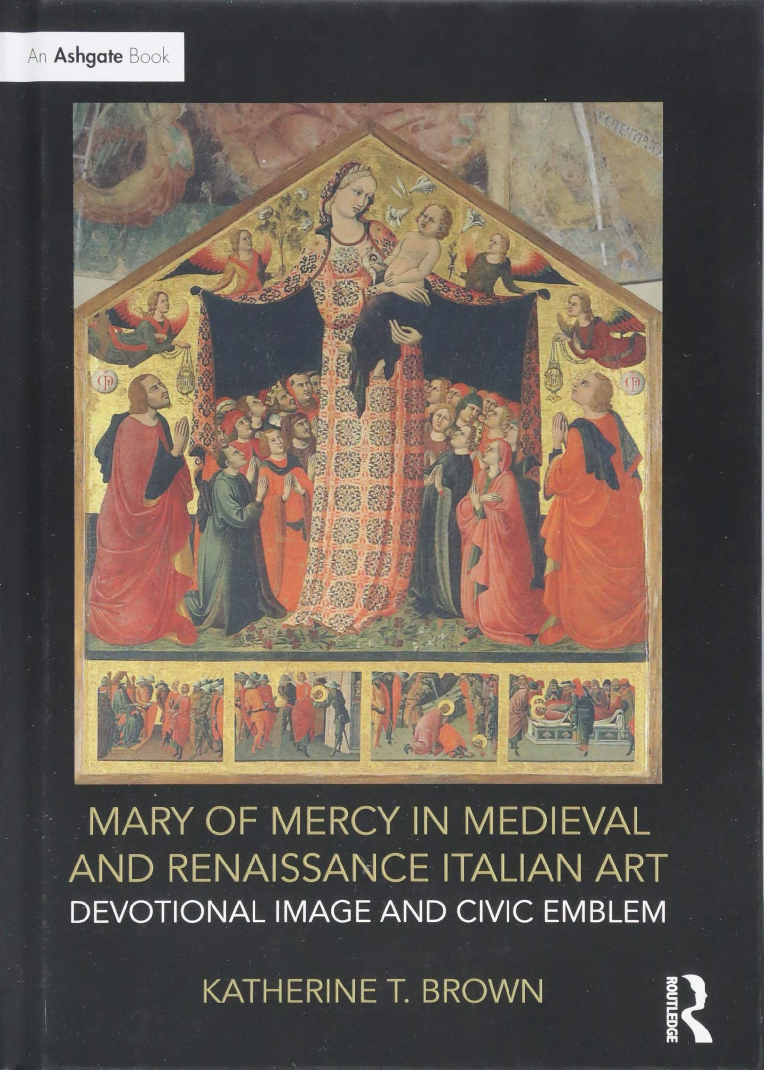 Mary of Mercy in Medieval and Renaissance Italian Art: Devotional image and civic emblem by Routledge