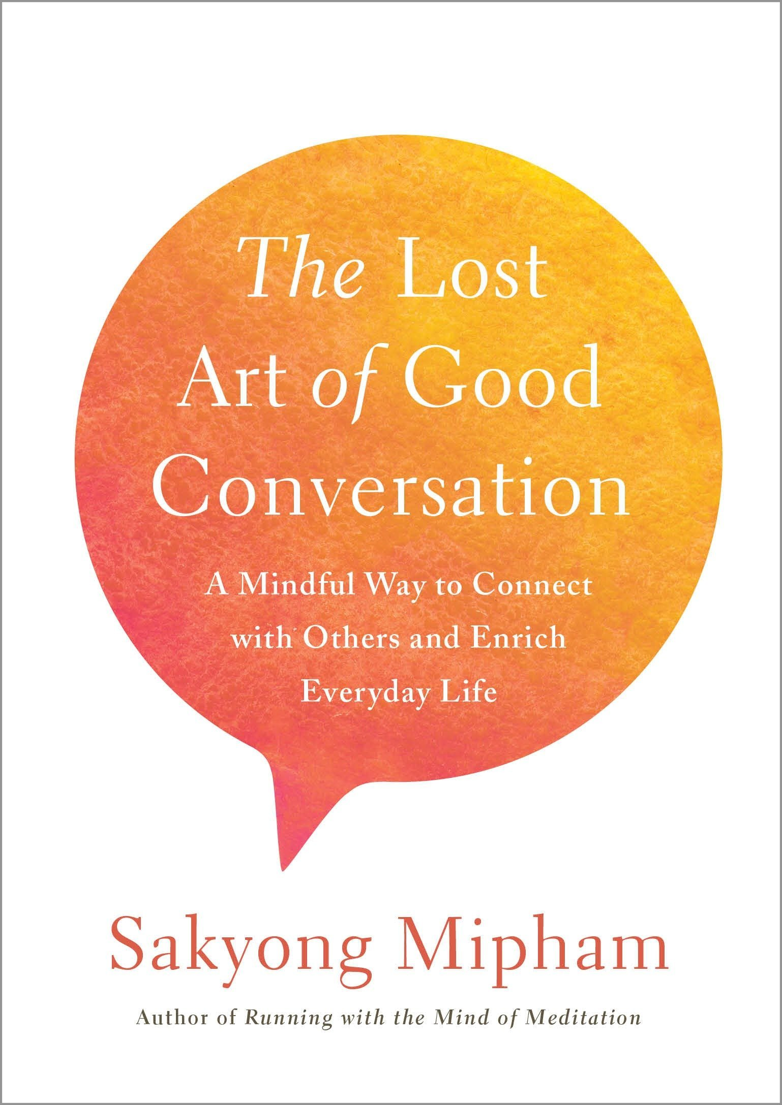 The Lost Art Of Good Conversation A Mindful Way To Connect With