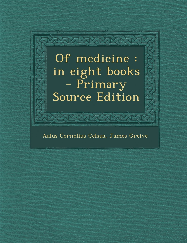 Of Medicine: In Eight Books - Primary Source Edition pdf epub