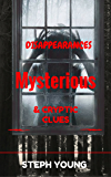Unexplained Vanishings & Mysterious Deaths; Creepy Mysteries of the Unexplained.: Twisted tales of the most baffling unexplained disappearances & unexplained deaths... & the cryptic clues left behind