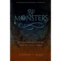On Monsters: An Unnatural History of Our Worst Fears
