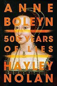 Anne Boleyn: 500 Years of Lies