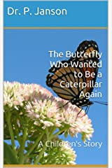 The Butterfly Who Wanted to Be a Caterpillar Again: A Children's Story Kindle Edition
