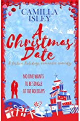 A Christmas Date: A Festive Holidays Romantic Comedy (First Comes Love Book 3) Kindle Edition